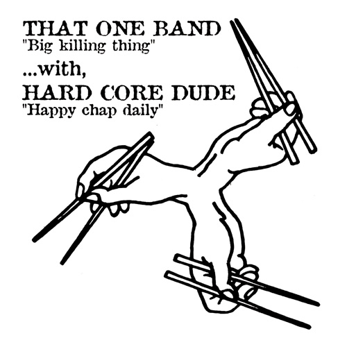 That One Band / Hard Core Dude – Big Killing Thing / Happy Chap Daily